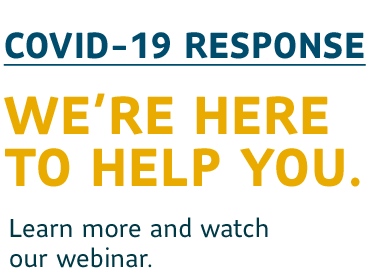 Learn more about our COVID-19 reponse and join our webinar.